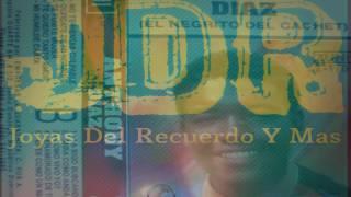 Anthony Diaz  (El Negrito Del Cachet) '' Joyas Del Recuerdo Y Mas ''