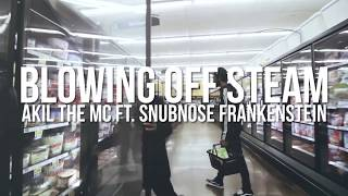 Akil The Mc: Blowing off Steam feat Snubnose frankenstein Produced by Johnny Filter