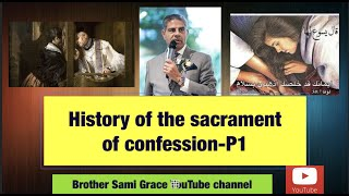 46E- The seven sacraments, history of the sacrament of confession p1, Brother Sami Grace
