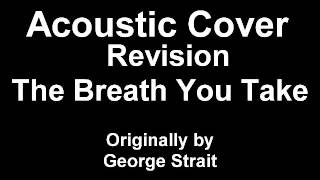 Acoustic Cover Revision - The Breath You Take by George Strait