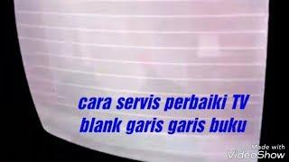 Cara servis perbaiki TV BLANK GARIS GARIS BUKU