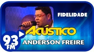 Anderson Freire - FIDELIDADE - Acústico 93 - AO VIVO - Julho de 2013