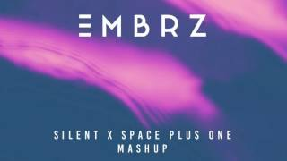 EMBRZ - Silent x Space Plus One Mashup