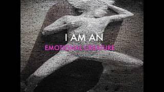 I AM AN EMOTIONAL CREATURE