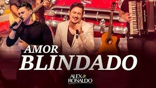 Alex e Ronaldo - Amor Blindado - Dvd Oficial 2017