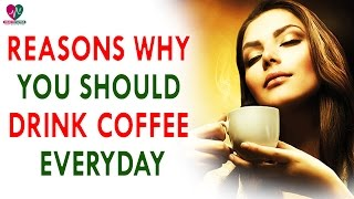 Reasons why you should drink coffee everyday - Health Sutra - Best Health Tips