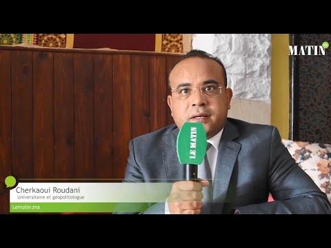 Video : Communiqué de l'État algérien sur ses relations avec le Maroc : point de vue de Cherkaoui Roudani