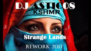 Kshmr - Strange Lands (Dj Astic08 Rework 2017)