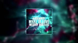 Haddaway - What Is Love (NEXBOY Bootleg) FREE DOWNLOAD!