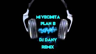 Plan B - Mi Vecinita [ DJ Dany Remix ]