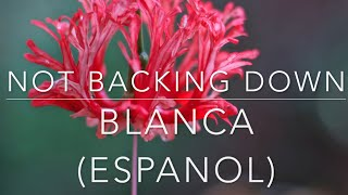Blanca  -  NOT BACKING DOWN  -  Español