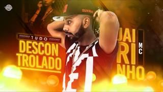 MC JAIRINHO - TUDO DESCONTROLADO - MÚSICA NOVA 2017