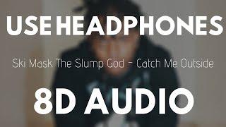Ski Mask The Slump God - Catch Me Outside (8D Audio) |