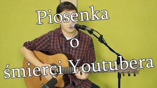 Piosenka o śmierci Youtubera (Wojtek Szumański)