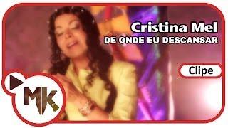 Cristina Mel - De Onde Eu Descansar (Clipe Oficial MK HD)