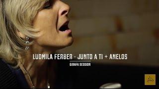 Ludmila Ferber - Junto a Ti + Anelos - Girafa Session