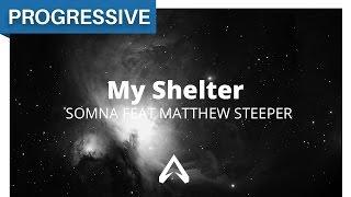 Somna feat Matthew Steeper - My Shelter