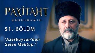 Azerbaycan'dan gelen mektup. - Payitaht Abdülhamid 51.Bölüm