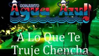 A Lo Que Te Truje Chencha - Conjunto Agua Azul  (Estreno 2015)