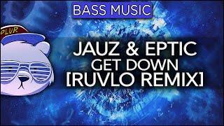 Jauz & Eptic - Get Down (Ruvlo Remix)