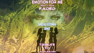 Emotion for Me feat. Lyxia - Faded (Special Kizomba Remix Tribute To Alan Walker)