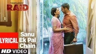 Sanu Ek Pal Chain Lyrical Video | Raid | Ajay Devgn | Ileana D'Cruz | Romantic Song 2018