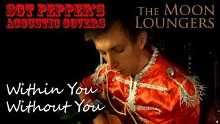 The Beatles - Within You Without You | Acoustic Cover by the Moon Loungers