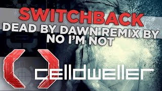 Celldweller - Switchback (Dead By Dawn Remix by No I'm Not)
