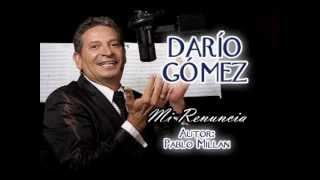 DARIO GOMEZ - MI RENUNCIA - AUTOR PABLO MILLAN