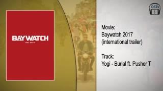 Baywatch (2017) | Soundtrack | Yogi - Burial (Feat. Pusher T) (International Trailer Song)