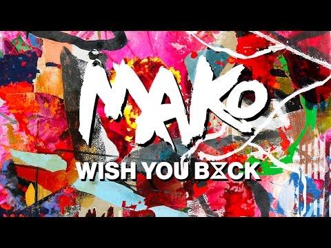 Mako - Wish You Back feat. Kwesi (The Him Radio Edit)