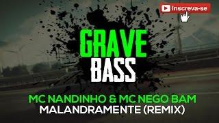 Mc Nandinho & Mc Nego Bam - Malandramente ‹ Grave Bass Remix ›