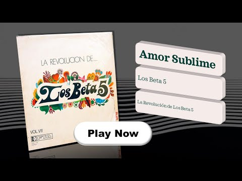 Amor Sublime de Los Beta 5 Letra y Video