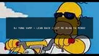 DJ YUNG VAMP - LEAN BACK / LET ME BLOW YA MINDZ
