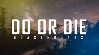 Blasterjaxx - Do Or Die (New Track 2017)