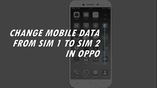 How to Change Mobile Data from SIM 1 to SIM 2 in OPPO