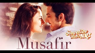 Musafir Song - By Atif Aslam & Palak Muchhal | Sweetiee Weds NRI ~ Lyrics Full Song