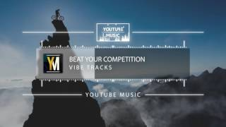 Vibe Tracks - Beat Your Competition [No Copyright Music]