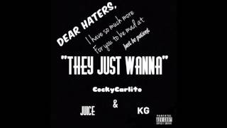 CockyCarlito x Juice x KG - They Just Wanna (prod. by Mike Oh)