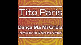 "Tito Paris ""Dança Ma Mi Criola (Remix By Izé & Groove Gifter)"""