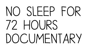 NO SLEEP FOR 72 HOURS - DOCUMENTARY/CHALLENGE