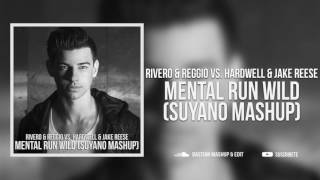 Rivero & REGGIO vs Hardwell & Jake Reese - Mental Run Wild (Suyano Mashup)