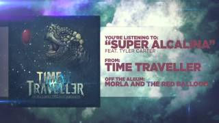 Time Traveller - Super Alcalina (Feat. Tyler Carter)
