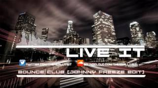 Live It - Bounce Club (Johnny Freeze Edit) *FREE DOWNLOAD*