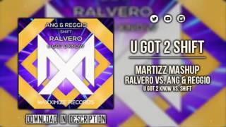Ralvero vs. ANG & REGGIO - U Got 2 Know vs. Shift (Martizz Mashup)