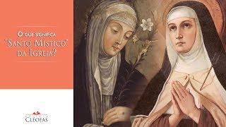 """O que significa ser um """"Santo Místico"""" da Igreja?"""