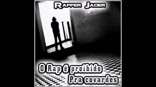 Rapper Jader - O Rap é proibido pra covardes