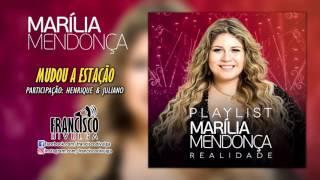MARILIA MENDONÇA - MUDOU A ESTAÇÃO (PART: HENRIQUE E JULIANO   ÁUDIO CD/DVD REALIDADE 2017 )