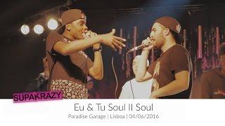 Eu & Tu Soul II Soul com Grognation, Loreta, Tekilla e muito mais   REPORT   SUPAKRAZY