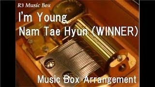 I'm Young/Nam Tae Hyun (WINNER) [Music Box]